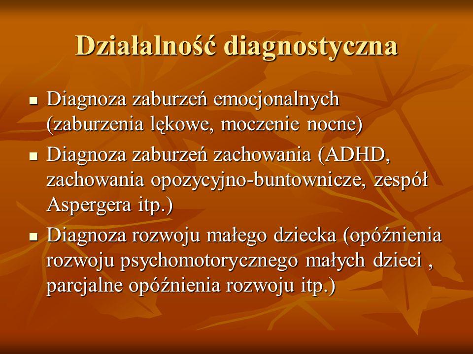 Działalność diagnostyczna Diagnoza zaburzeń emocjonalnych (zaburzenia lękowe, moczenie nocne) Diagnoza zaburzeń emocjonalnych (zaburzenia lękowe, mocz
