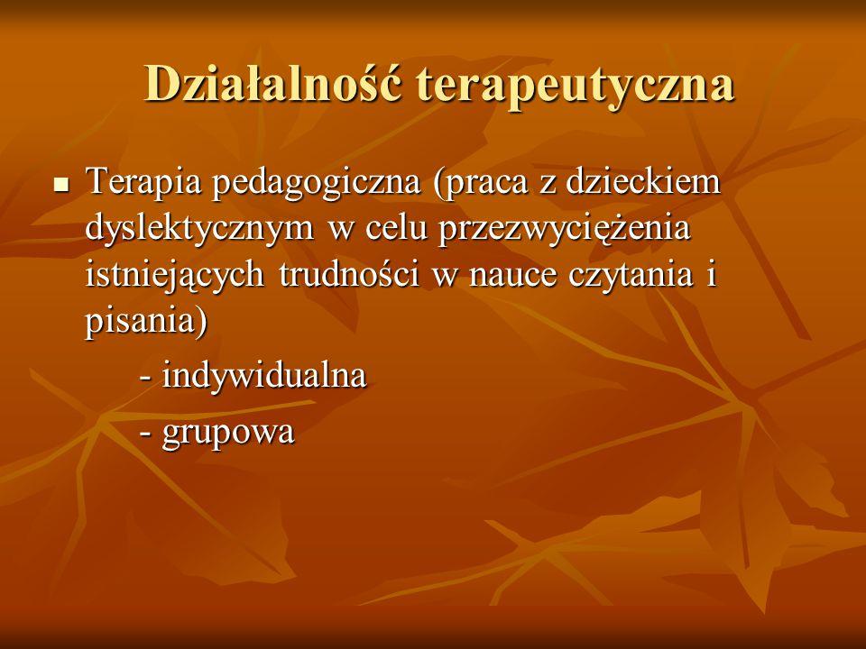 Działalność terapeutyczna Działalność terapeutyczna Terapia pedagogiczna (praca z dzieckiem dyslektycznym w celu przezwyciężenia istniejących trudnośc