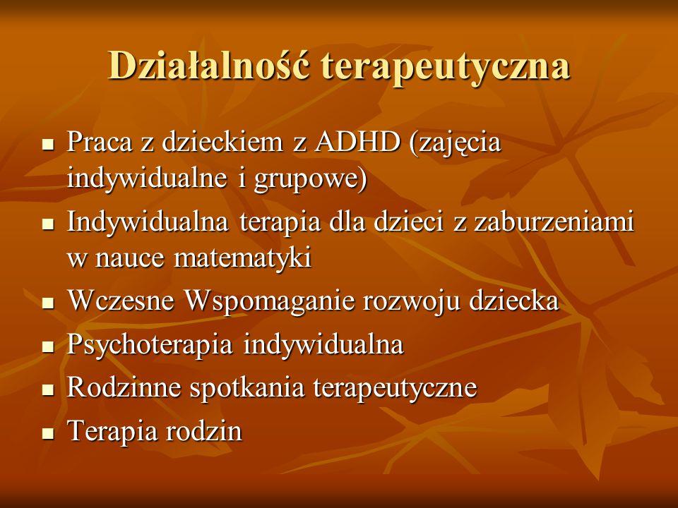 Działalność terapeutyczna Praca z dzieckiem z ADHD (zajęcia indywidualne i grupowe) Praca z dzieckiem z ADHD (zajęcia indywidualne i grupowe) Indywidu