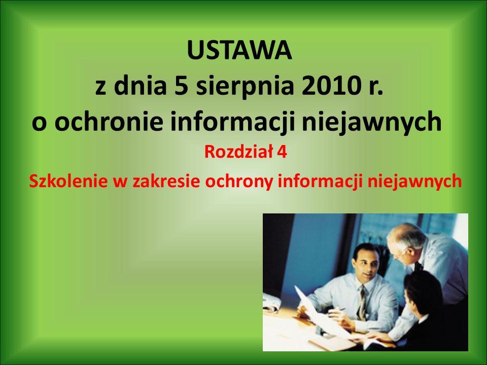 USTAWA z dnia 5 sierpnia 2010 r. o ochronie informacji niejawnych Rozdział 4 Szkolenie w zakresie ochrony informacji niejawnych