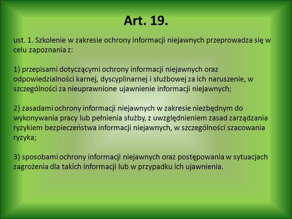 Art. 19. ust. 1. Szkolenie w zakresie ochrony informacji niejawnych przeprowadza się w celu zapoznania z: 1) przepisami dotyczącymi ochrony informacji