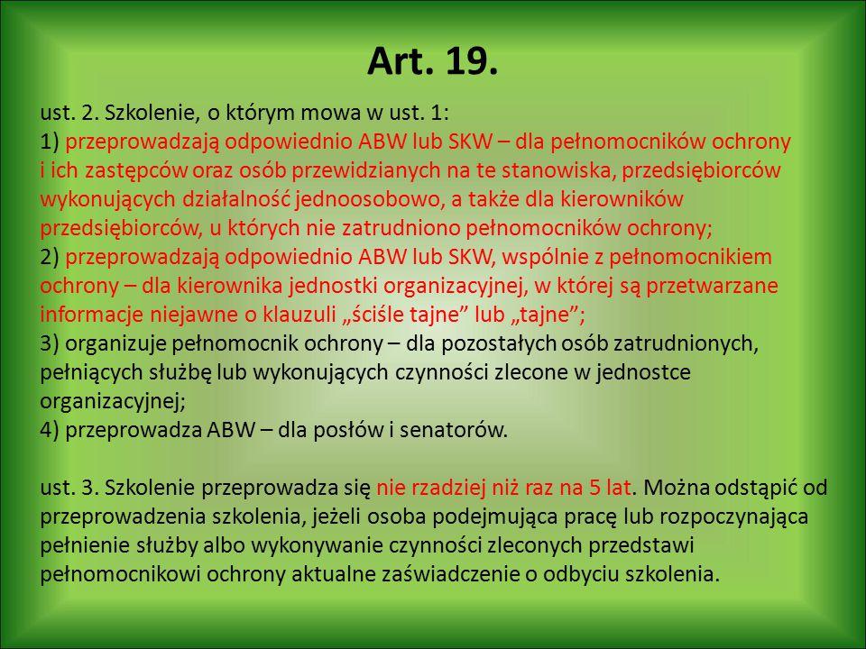 Art. 19. ust. 2. Szkolenie, o którym mowa w ust. 1: 1) przeprowadzają odpowiednio ABW lub SKW – dla pełnomocników ochrony i ich zastępców oraz osób pr