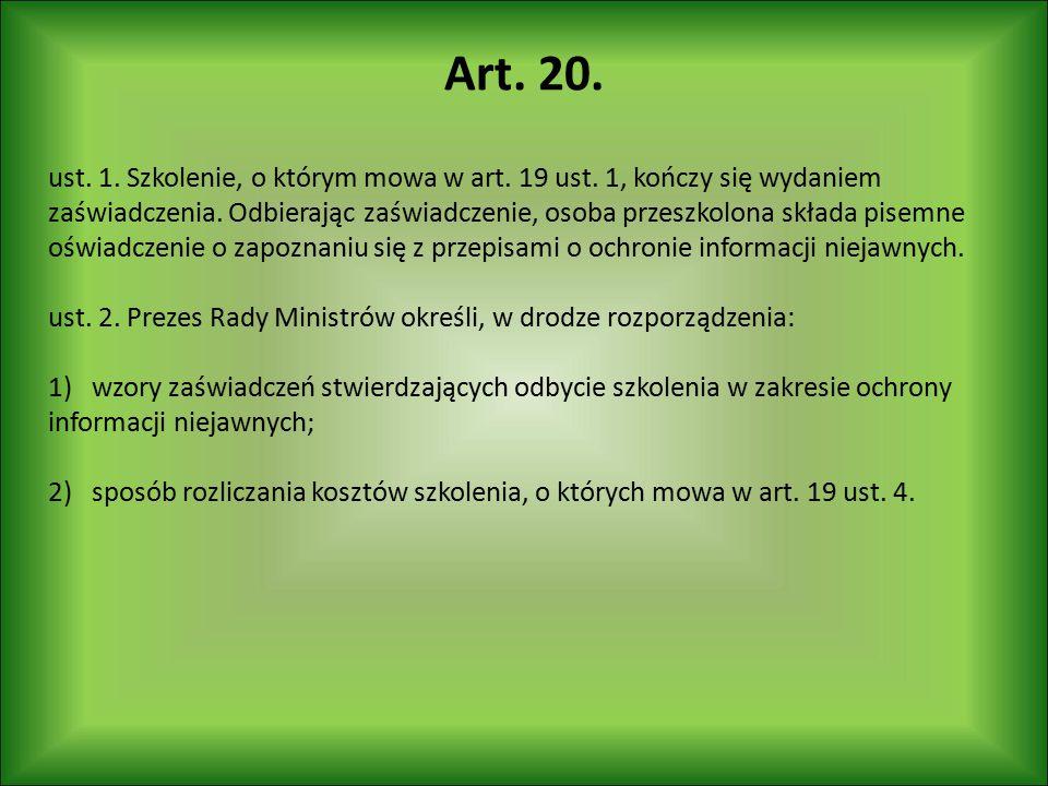 Art. 20. ust. 1. Szkolenie, o którym mowa w art. 19 ust. 1, kończy się wydaniem zaświadczenia. Odbierając zaświadczenie, osoba przeszkolona składa pis
