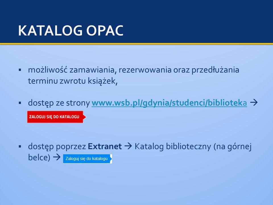 możliwość zamawiania, rezerwowania oraz przedłużania terminu zwrotu książek,  dostęp ze strony www.wsb.pl/gdynia/studenci/biblioteka www.wsb.pl/gdynia/studenci/biblioteka  dostęp poprzez Extranet  Katalog biblioteczny (na górnej belce) 