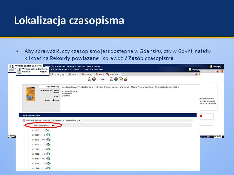  Aby sprawdzić, czy czasopismo jest dostępne w Gdańsku, czy w Gdyni, należy kliknąć na Rekordy powiązane i sprawdzić Zasób czasopisma