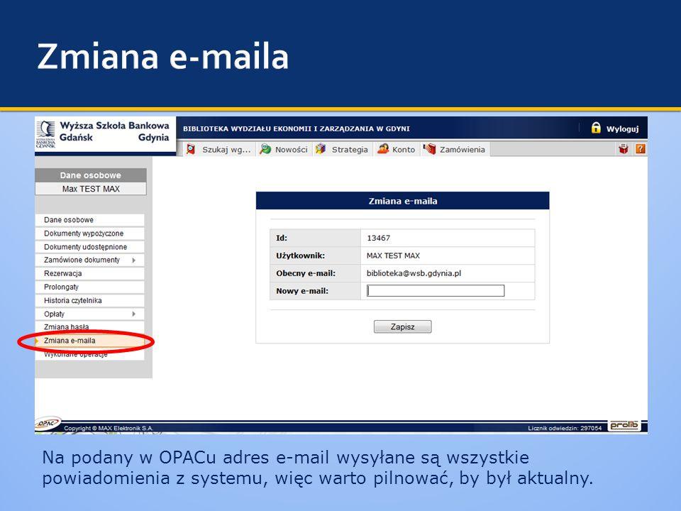 Na podany w OPACu adres e-mail wysyłane są wszystkie powiadomienia z systemu, więc warto pilnować, by był aktualny.