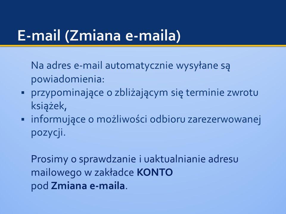 Na adres e-mail automatycznie wysyłane są powiadomienia:  przypominające o zbliżającym się terminie zwrotu książek,  informujące o możliwości odbioru zarezerwowanej pozycji.