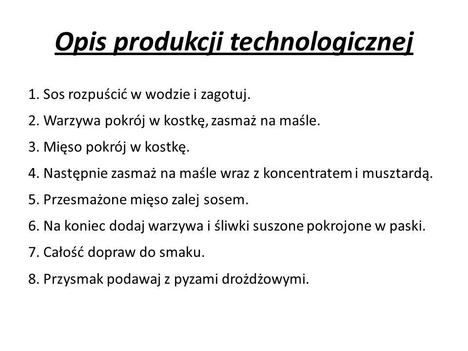 Opis produkcji technologicznej 1. Sos rozpuścić w wodzie i zagotuj.