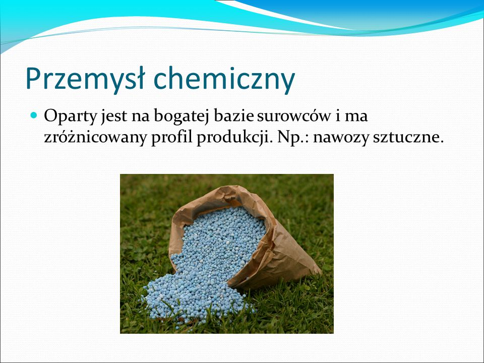 Przemysł chemiczny Oparty jest na bogatej bazie surowców i ma zróżnicowany profil produkcji.