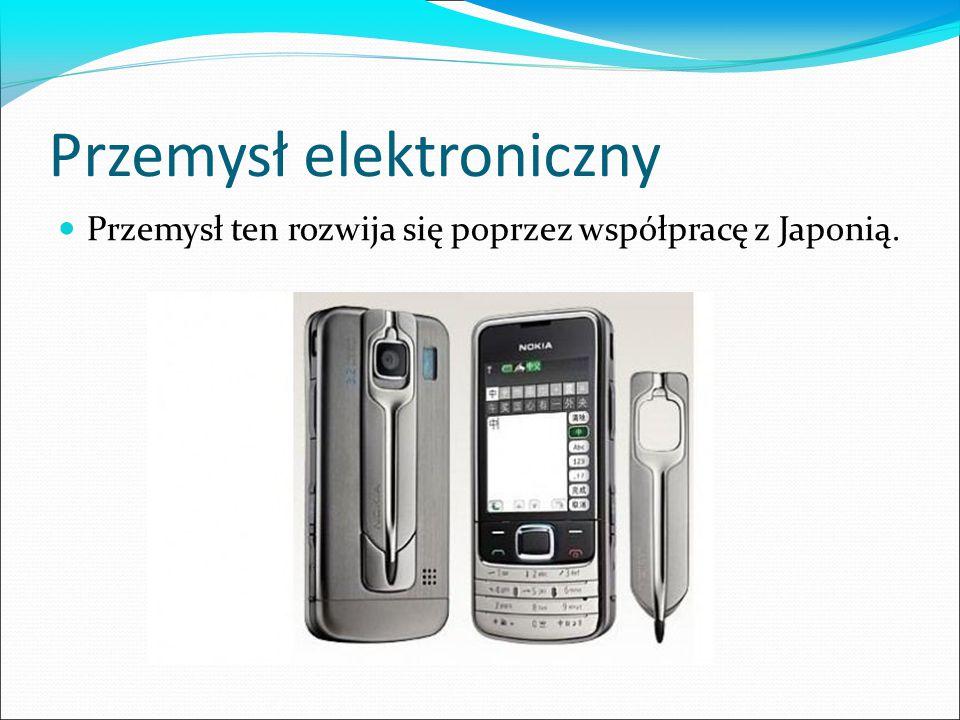 Przemysł elektroniczny Przemysł ten rozwija się poprzez współpracę z Japonią.