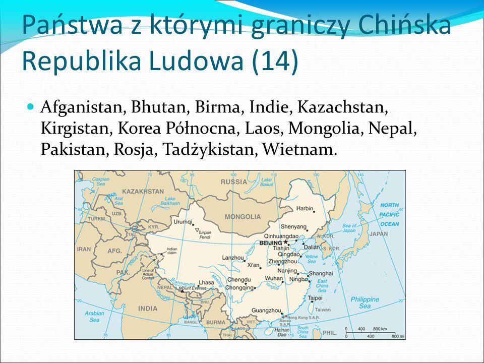 Państwa z którymi graniczy Chińska Republika Ludowa (14) Afganistan, Bhutan, Birma, Indie, Kazachstan, Kirgistan, Korea Północna, Laos, Mongolia, Nepal, Pakistan, Rosja, Tadżykistan, Wietnam.