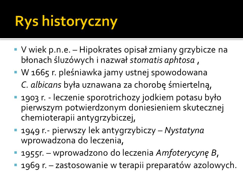  V wiek p.n.e. – Hipokrates opisał zmiany grzybicze na błonach śluzówych i nazwał stomatis aphtosa,  W 1665 r. pleśniawka jamy ustnej spowodowana C.