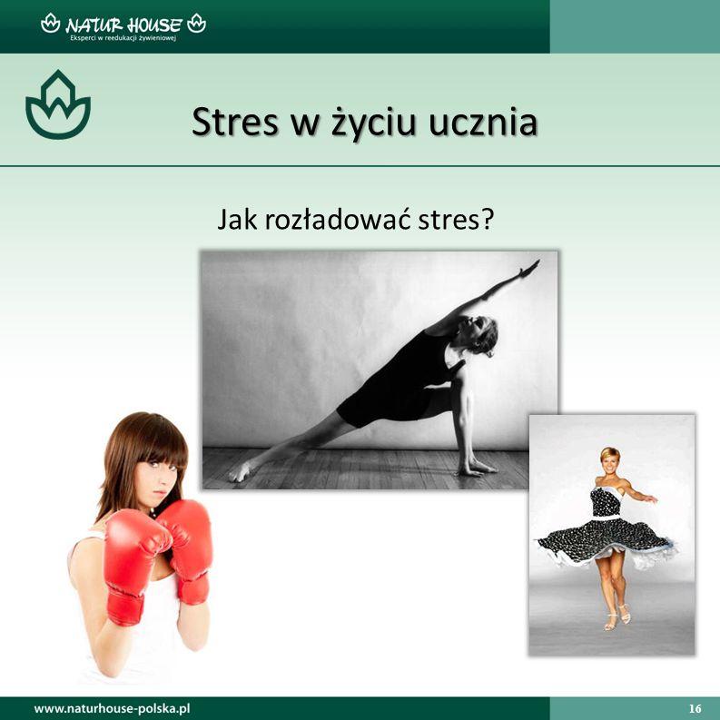16 Stres w życiu ucznia Jak rozładować stres?