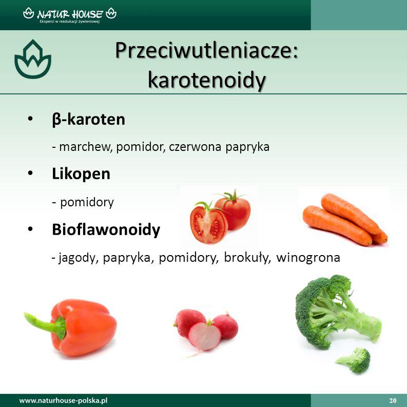 20 Przeciwutleniacze: karotenoidy β-karoten - marchew, pomidor, czerwona papryka Likopen - pomidory Bioflawonoidy - jagody, papryka, pomidory, brokuły