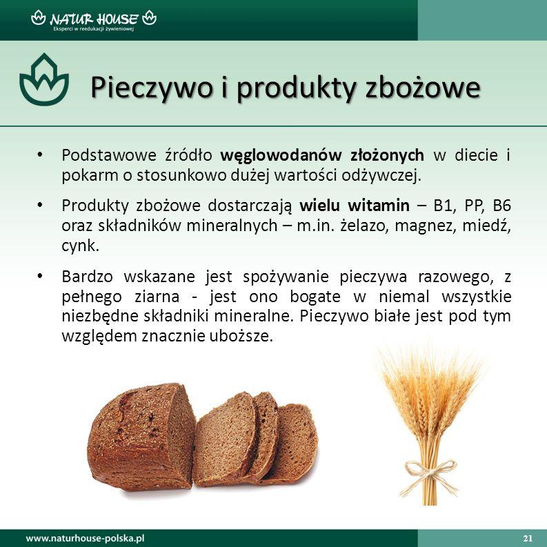 21 Pieczywo i produkty zbożowe Pieczywo i produkty zbożowe Podstawowe źródło węglowodanów złożonych w diecie i pokarm o stosunkowo dużej wartości odży