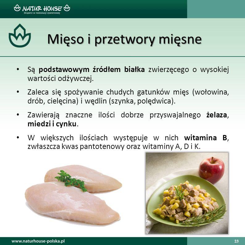 23 Mięso i przetwory mięsne Są podstawowym źródłem białka zwierzęcego o wysokiej wartości odżywczej. Zaleca się spożywanie chudych gatunków mięs (woło