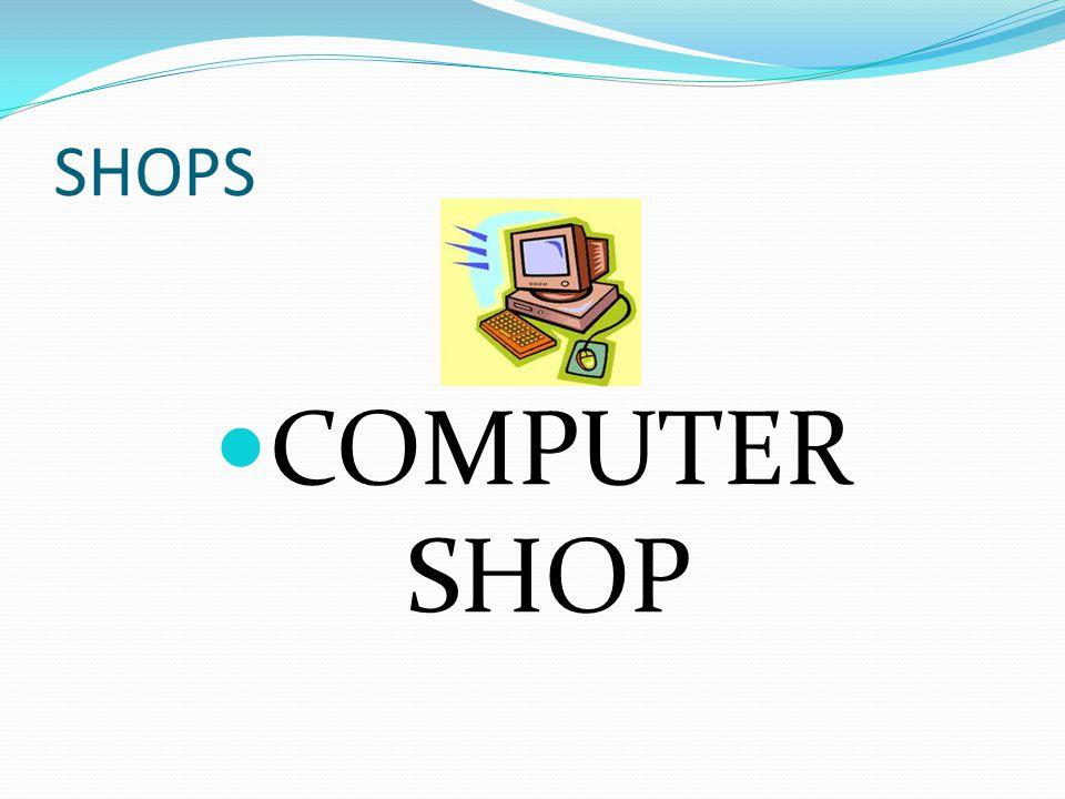 SHOPS COMPUTER SHOP