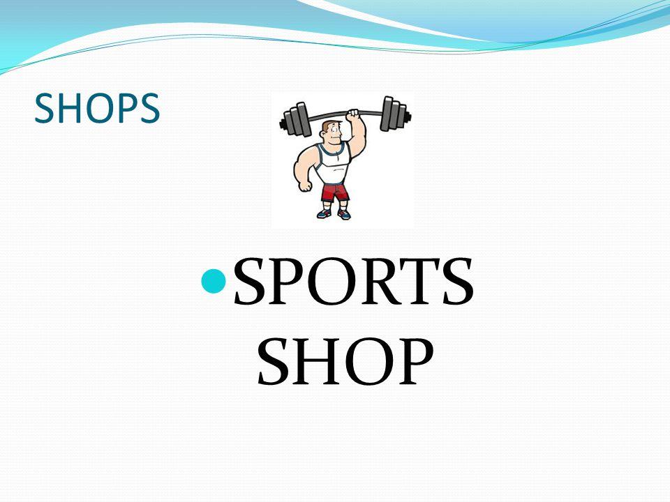 SHOPS SPORTS SHOP