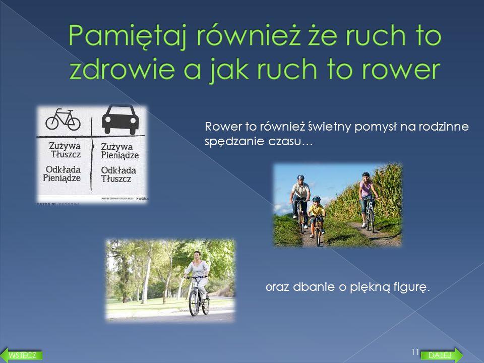 11 Rower to również świetny pomysł na rodzinne spędzanie czasu … o raz dbanie o piękną figurę. DALEJ WSTECZ