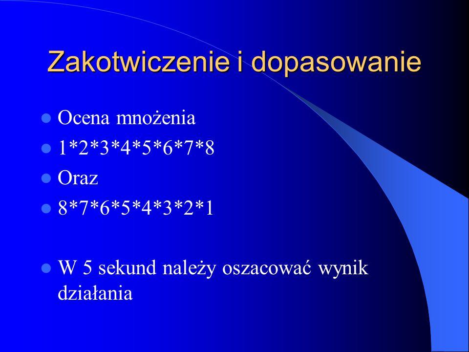 Zakotwiczenie i dopasowanie Ocena mnożenia 1*2*3*4*5*6*7*8 Oraz 8*7*6*5*4*3*2*1 W 5 sekund należy oszacować wynik działania