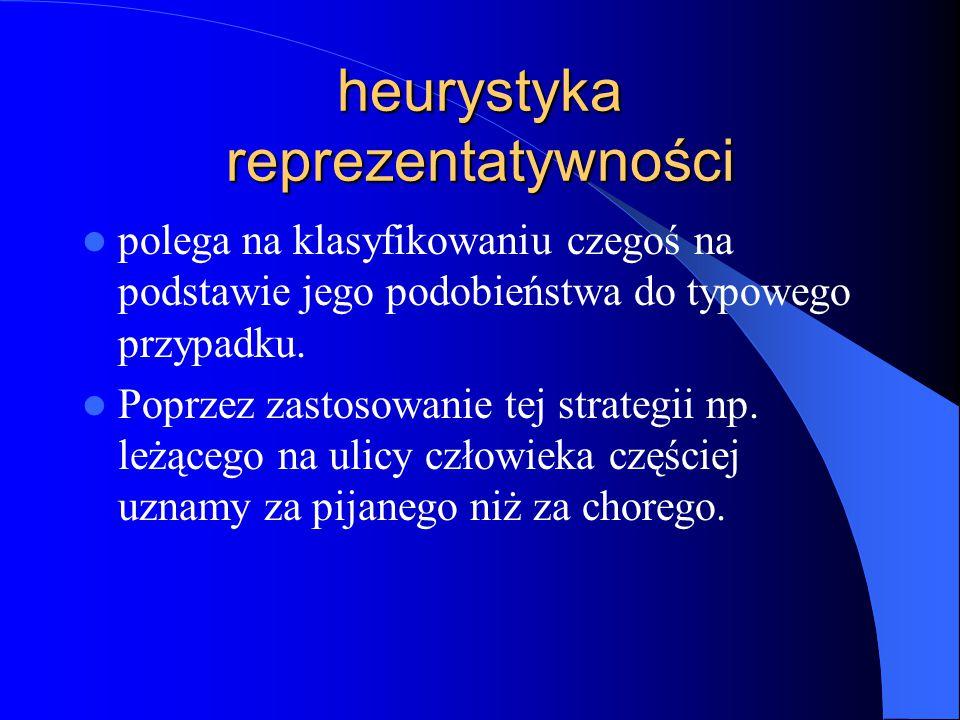 heurystyka reprezentatywności polega na klasyfikowaniu czegoś na podstawie jego podobieństwa do typowego przypadku. Poprzez zastosowanie tej strategii