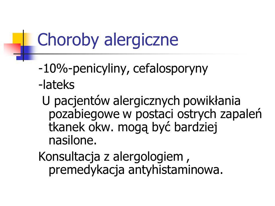 Choroby alergiczne -10%-penicyliny, cefalosporyny -lateks U pacjentów alergicznych powikłania pozabiegowe w postaci ostrych zapaleń tkanek okw. mogą b