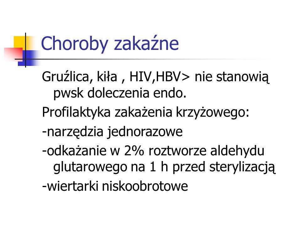 Choroby zakaźne Gruźlica, kiła, HIV,HBV> nie stanowią pwsk doleczenia endo. Profilaktyka zakażenia krzyżowego: -narzędzia jednorazowe -odkażanie w 2%
