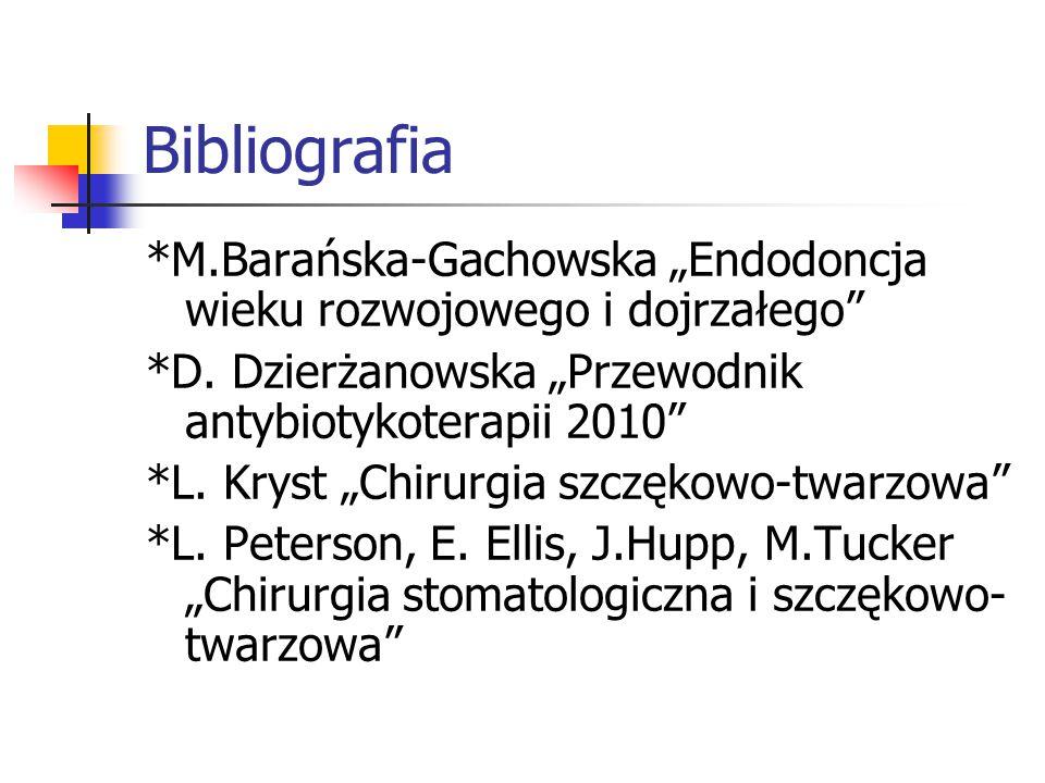"""Bibliografia *M.Barańska-Gachowska """"Endodoncja wieku rozwojowego i dojrzałego"""" *D. Dzierżanowska """"Przewodnik antybiotykoterapii 2010"""" *L. Kryst """"Chiru"""