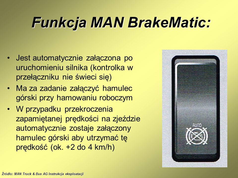 Funkcja MAN BrakeMatic: Funkcja MAN BrakeMatic: Jest automatycznie załączona po uruchomieniu silnika (kontrolka w przełączniku nie świeci się) Ma za z