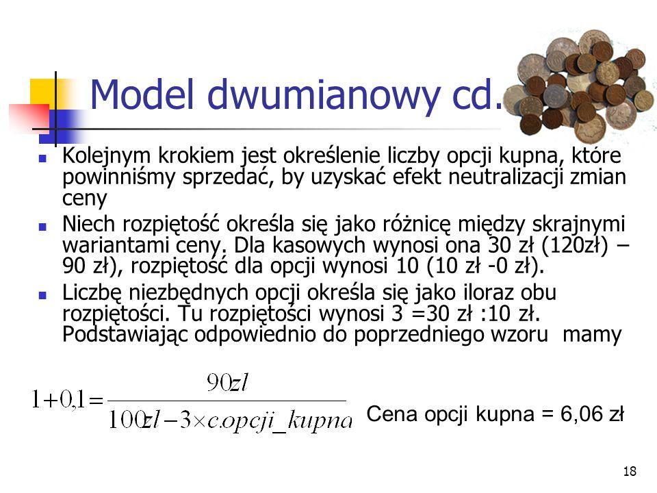 18 Model dwumianowy cd. Kolejnym krokiem jest określenie liczby opcji kupna, które powinniśmy sprzedać, by uzyskać efekt neutralizacji zmian ceny Niec