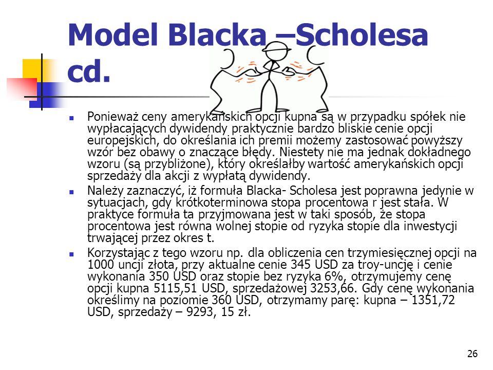 26 Model Blacka –Scholesa cd. Ponieważ ceny amerykańskich opcji kupna są w przypadku spółek nie wypłacających dywidendy praktycznie bardzo bliskie cen