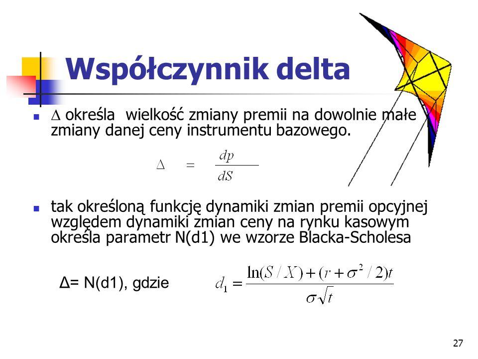 27 Współczynnik delta  określa wielkość zmiany premii na dowolnie małe zmiany danej ceny instrumentu bazowego. tak określoną funkcję dynamiki zmian p
