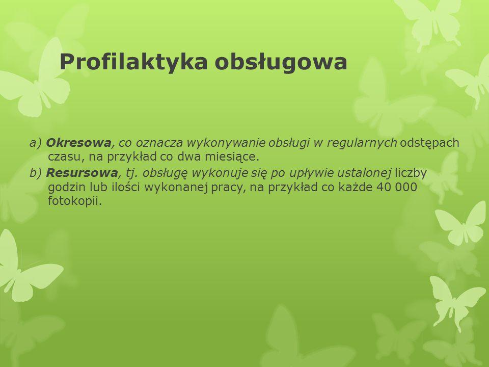 Profilaktyka obsługowa a) Okresowa, co oznacza wykonywanie obsługi w regularnych odstępach czasu, na przykład co dwa miesiące. b) Resursowa, tj. obsłu