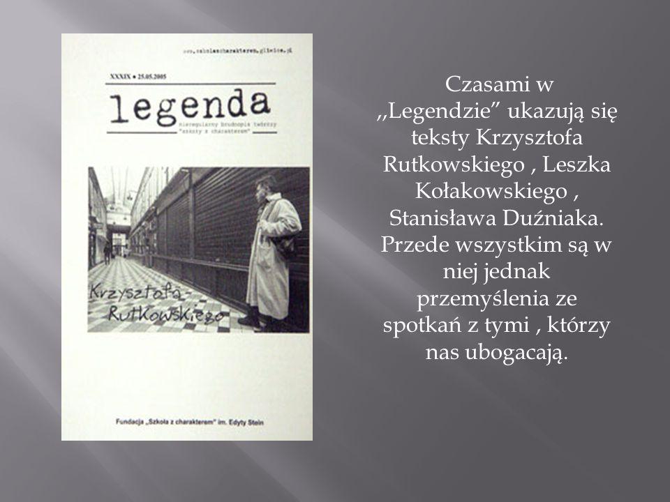 Czasami w,,Legendzie ukazują się teksty Krzysztofa Rutkowskiego, Leszka Kołakowskiego, Stanisława Duźniaka.