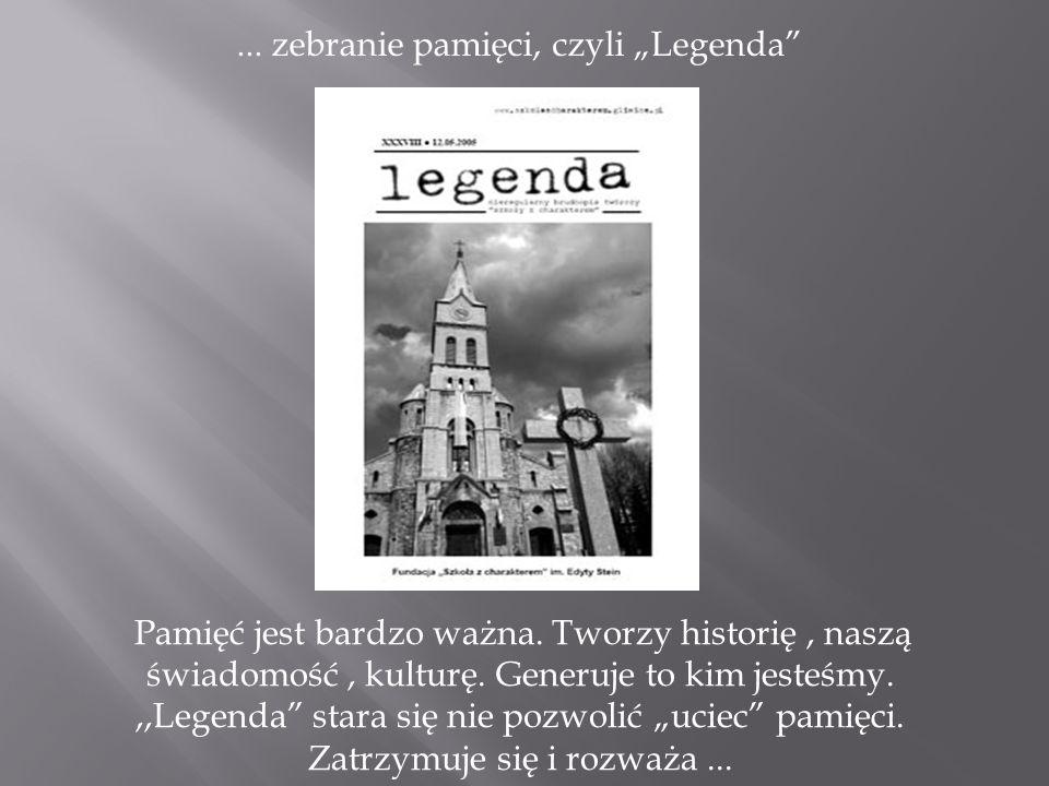 """... zebranie pamięci, czyli """"Legenda"""" Pamięć jest bardzo ważna. Tworzy historię, naszą świadomość, kulturę. Generuje to kim jesteśmy.,,Legenda"""" stara"""
