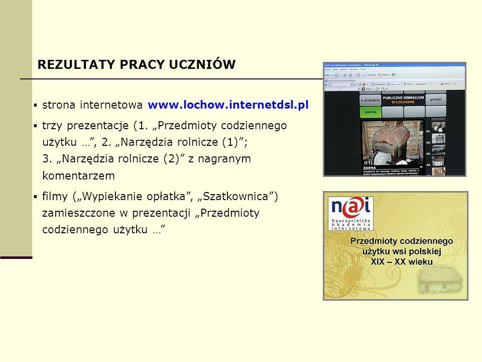 REZULTATY PRACY UCZNIÓW  strona internetowa www.lochow.internetdsl.pl  trzy prezentacje (1.