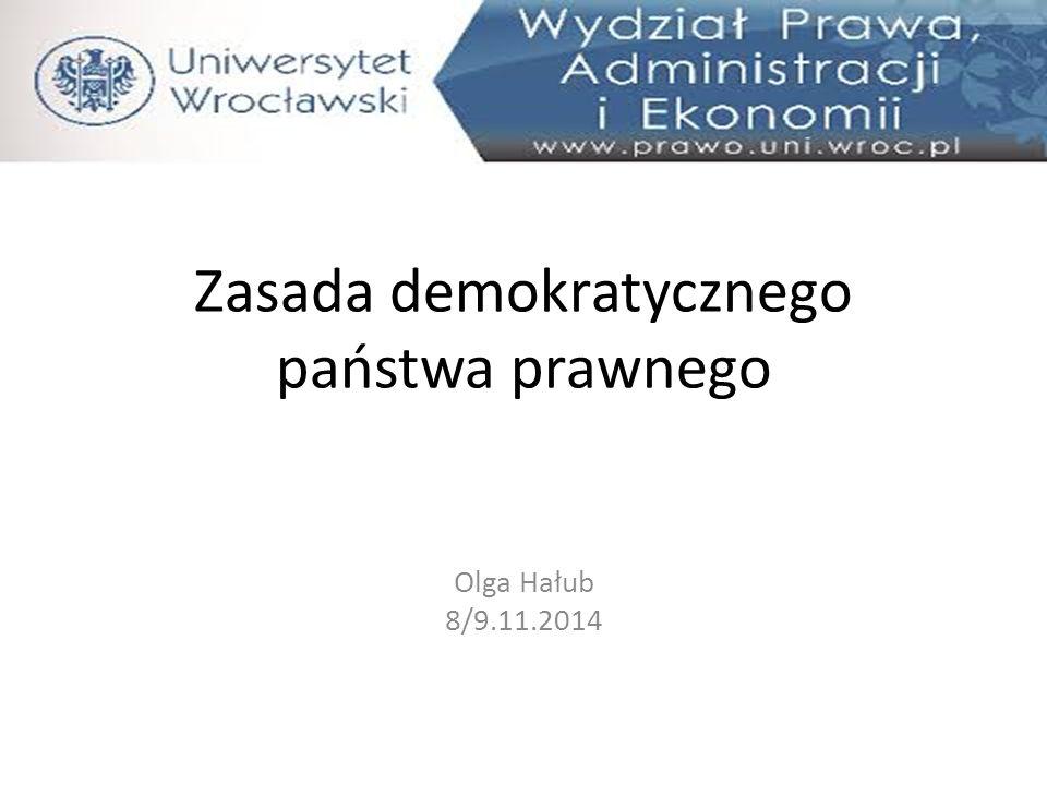 Zasada demokratycznego państwa prawnego Olga Hałub 8/9.11.2014