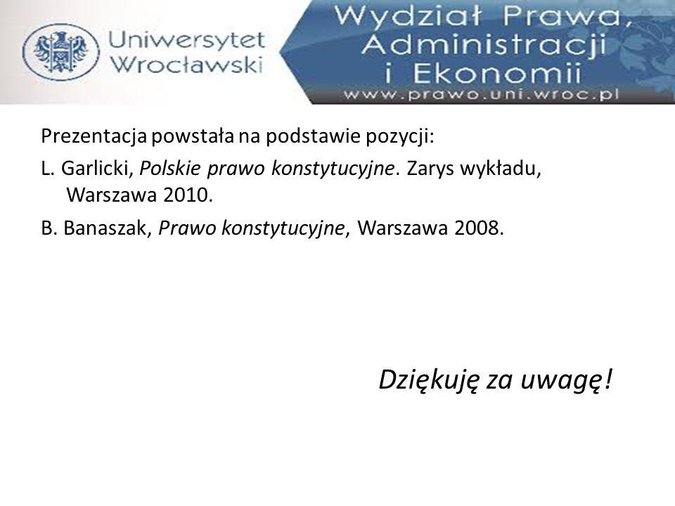 Prezentacja powstała na podstawie pozycji: L.Garlicki, Polskie prawo konstytucyjne.
