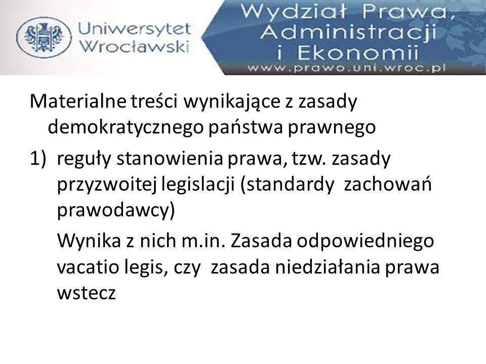 """2)Zasada ochrony zaufania obywatela do państwa TK, 25.06.2002, K 45/01 """"(…) opiera się o pewność prawa, a więc na takim zespole cech przysługujących prawu, które zapewniają jednostce bezpieczeństwo prawne, umożliwiają jej decydowanie o własnym postępowaniu w oparciu o pełną znajomość przesłanek działania organów państwowych (…) ."""