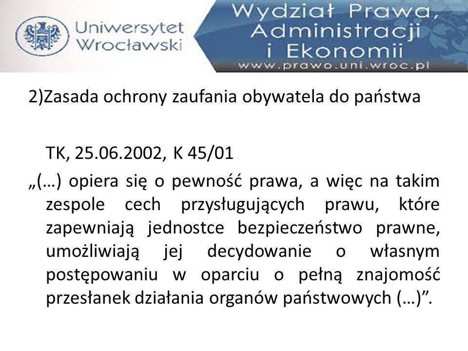 3) Zakaz retroakcji prawa (wiąże się z zasadą zaufania obywateli do państwa) TK, 28.05.