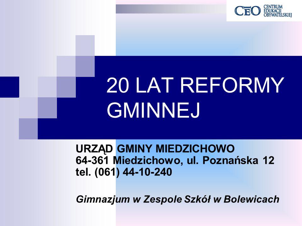 20 LAT REFORMY GMINNEJ URZĄD GMINY MIEDZICHOWO 64-361 Miedzichowo, ul. Poznańska 12 tel. (061) 44-10-240 Gimnazjum w Zespole Szkół w Bolewicach