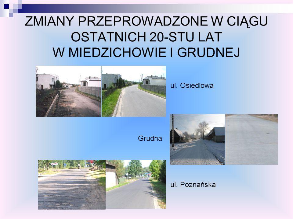 ZMIANY PRZEPROWADZONE W CIĄGU OSTATNICH 20-STU LAT W MIEDZICHOWIE I GRUDNEJ Grudna ul. Osiedlowa ul. Poznańska