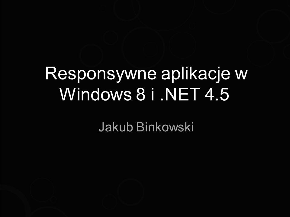 Responsywne aplikacje w Windows 8 i.NET 4.5 Jakub Binkowski