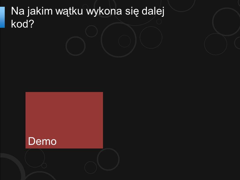 Na jakim wątku wykona się dalej kod? Demo