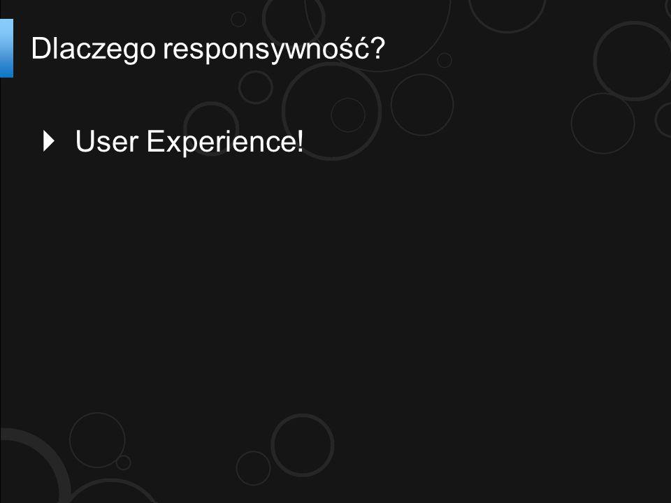  User Experience! Dlaczego responsywność?