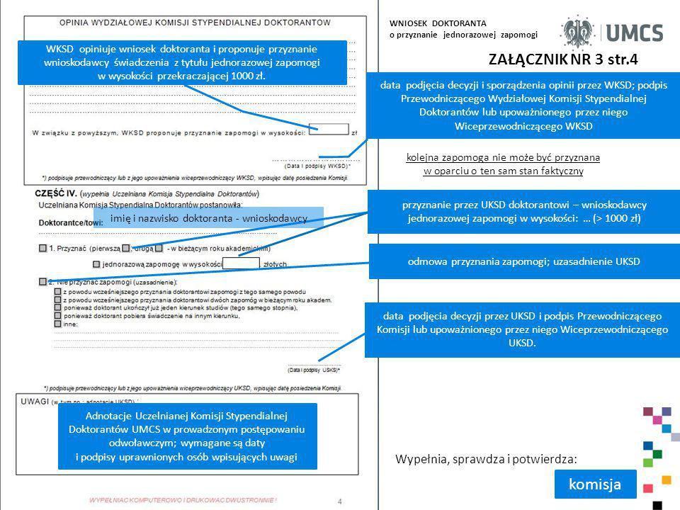 ZAŁĄCZNIK NR 3 str.4 przyznanie przez UKSD doktorantowi – wnioskodawcy jednorazowej zapomogi w wysokości: … (> 1000 zł) imię i nazwisko doktoranta - w