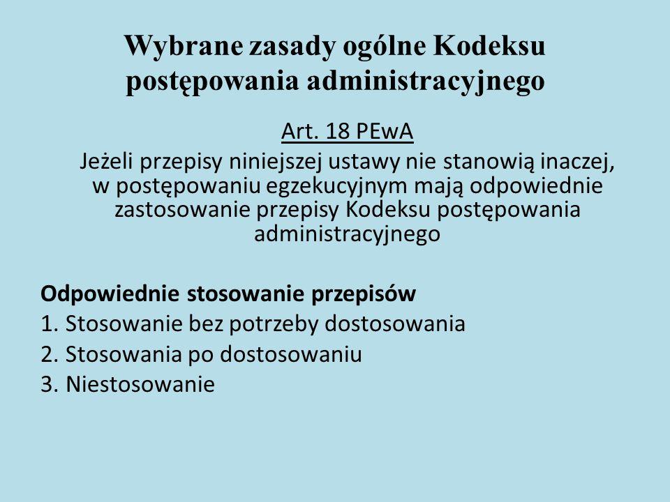 Wybrane zasady ogólne Kodeksu postępowania administracyjnego Art. 18 PEwA Jeżeli przepisy niniejszej ustawy nie stanowią inaczej, w postępowaniu egzek