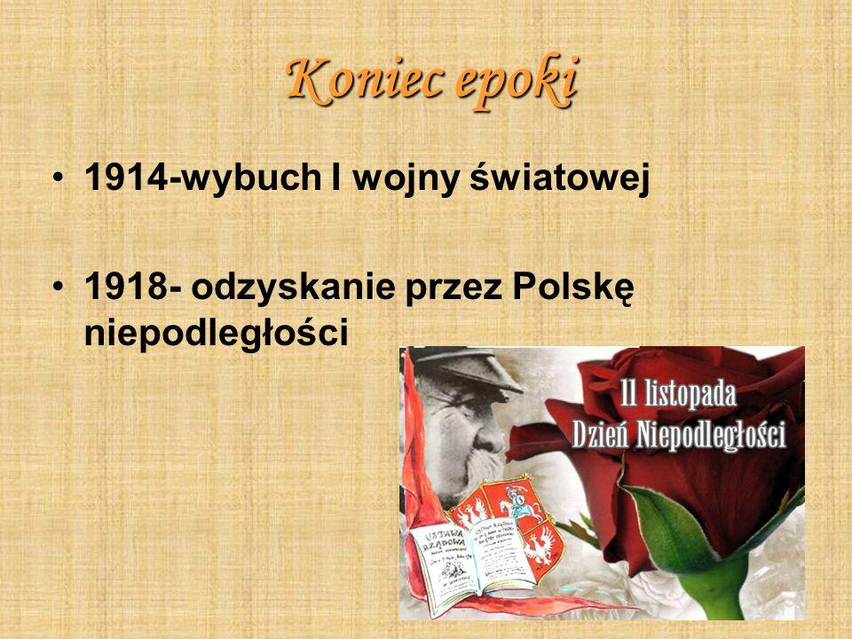 Koniec epoki 1914-wybuch I wojny światowej 1918- odzyskanie przez Polskę niepodległości