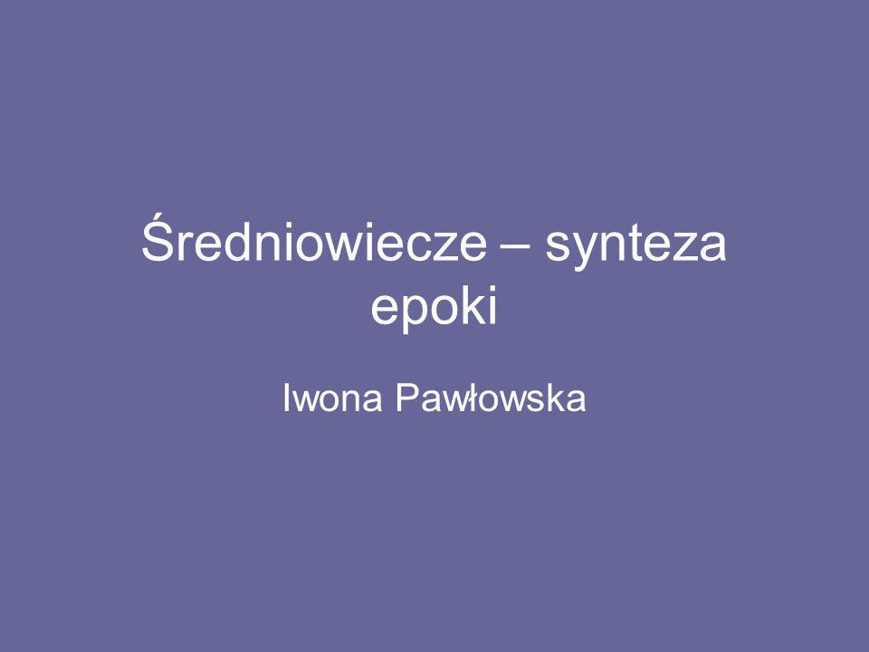Średniowiecze – synteza epoki Iwona Pawłowska