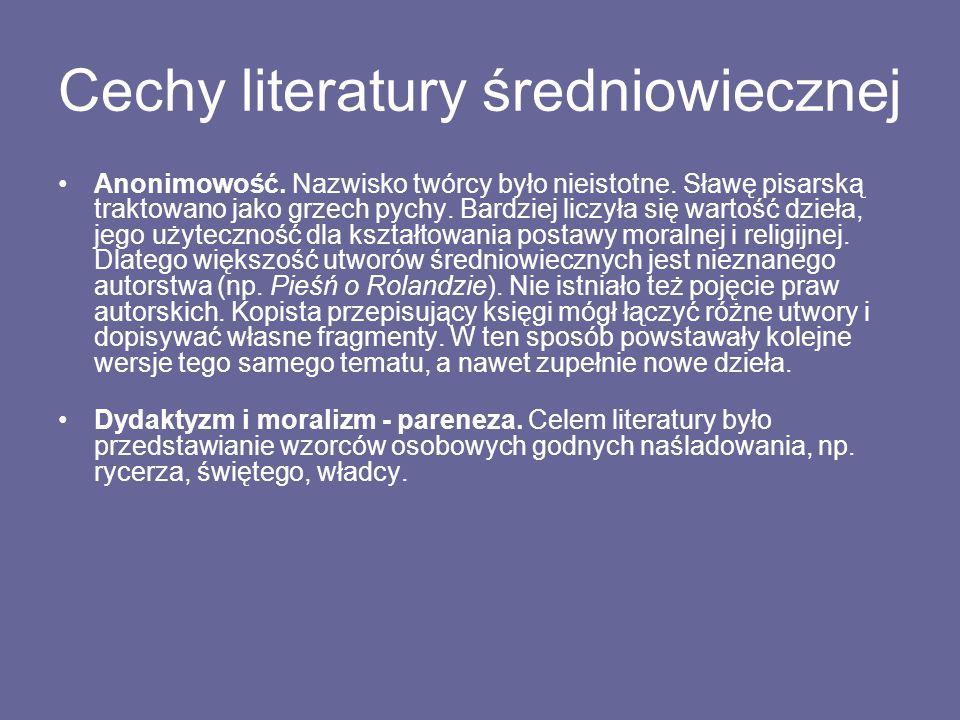 Cechy literatury średniowiecznej Anonimowość. Nazwisko twórcy było nieistotne. Sławę pisarską traktowano jako grzech pychy. Bardziej liczyła się warto